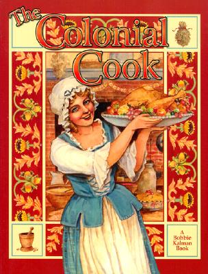 The Colonial Cook By Kalman, Bobbie/ Brown, Ellen
